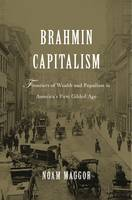 Maggor, Noam - Brahmin Capitalism: Frontiers of Wealth and Populism in America's First Gilded Age - 9780674971462 - V9780674971462