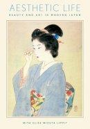 Lippit, Miya Elise Mizuta - Aesthetic Life: Beauty and Art in Modern Japan (Harvard East Asian Monographs) - 9780674975163 - V9780674975163