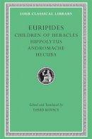 Euripides - Euripides: Children of Heracles. Hippolytus. Andromache. Hecuba (Loeb Classical Library No. 484) - 9780674995338 - V9780674995338