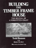 Benson, Tedd; Gruber, James - Building the Timber Frame House - 9780684172866 - V9780684172866