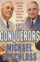 Beschloss, Michael R. - The Conquerors: Roosevelt, Truman and the Destruction of Hitler's Germany - 9780684810270 - KRA0011301