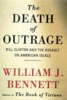 Bennett, William J. - The Death of Outrage: Bill Clinton and the Assault on American Ideals - 9780684813721 - KRA0010525