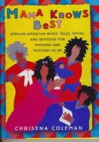 Chrisena Coleman - Mama Knows Best: African-American Wives' Tales, Myths, and Remedies for Mothers and Mothers-To-Be - 9780684834269 - KLN0024975