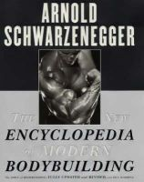 Schwarzenegger, Arnold, Dobbins, Bill - The New Encyclopedia of Modern Bodybuilding : The Bible of Bodybuilding, Fully Updated and Revised - 9780684857213 - V9780684857213