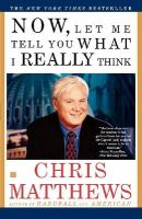 Matthews, Chris - Now, Let Me Tell You What I Really Think - 9780684862354 - KRF0000025