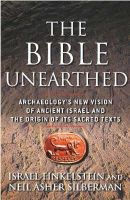 Neil Asher Silberman, Israel Finkelstein - The Bible Unearthed: Archaeology's New Vision of Ancient Israel and the Origin of Its Sacred Texts - 9780684869131 - V9780684869131