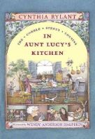 Rylant, Cynthia - In Aunt Lucy's Kitchen (Cobble Street Cousins) - 9780689817083 - KEX0253397