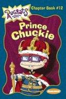 Willson, Sarah - Prince Chuckie (Rugrats Chapter Books) - 9780689840609 - KEX0253278