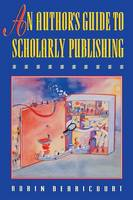 Derricourt, Robin - An Author's Guide to Scholarly Publishing (Princeton Paperbacks) - 9780691037097 - KOC0013239