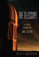 Andersen, Geoff - The Telescope: Its History, Technology, and Future - 9780691129792 - V9780691129792