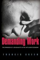 Green, Francis - Demanding Work: The Paradox of Job Quality in the Affluent Economy - 9780691134413 - V9780691134413