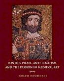 Hourihane, Colum - Pontius Pilate, Anti-Semitism, and the Passion in Medieval Art - 9780691139562 - KTG0017537
