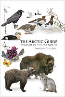 Chester, Sharon - The Arctic Guide: Wildlife of the Far North (Princeton Field Guides) - 9780691139753 - V9780691139753