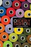 Aspers, Patrik - Orderly Fashion: A Sociology of Markets - 9780691141572 - V9780691141572