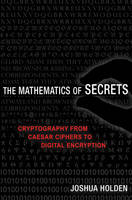 Holden, Joshua - The Mathematics of Secrets: Cryptography from Caesar Ciphers to Digital Encryption - 9780691141756 - V9780691141756