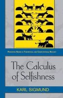 Sigmund, Karl - The Calculus of Selfishness: (Princeton Series in Theoretical and Computational Biology) - 9780691142753 - V9780691142753