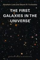 Loeb, Abraham, Furlanetto, Steven R. - The First Galaxies in the Universe (Princeton Series in Astrophysics) - 9780691144924 - V9780691144924