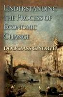 North, Douglass C. - Understanding the Process of Economic Change (Princeton Economic History of the Western World) - 9780691145952 - V9780691145952
