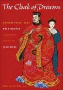 Bela Balázs - The Cloak of Dreams: Chinese Fairy Tales (Oddly Modern Fairy Tales) - 9780691147116 - V9780691147116