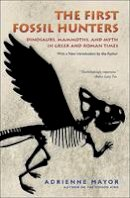 Mayor, Adrienne - The First Fossil Hunters: Dinosaurs, Mammoths, and Myth in Greek and Roman Times (New in Paper) - 9780691150130 - V9780691150130