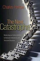 Perrow, Charles - The Next Catastrophe: Reducing Our Vulnerabilities to Natural, Industrial, and Terrorist Disasters (New in Paper) - 9780691150161 - V9780691150161
