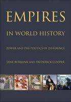 Burbank, Jane, Cooper, Frederick - Empires in World History: Power and the Politics of Difference - 9780691152363 - V9780691152363