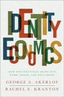 Akerlof, George A., Kranton, Rachel E. - Identity Economics: How Our Identities Shape Our Work, Wages, and Well-Being - 9780691152554 - V9780691152554