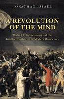Israel, Jonathan - A Revolution of the Mind: Radical Enlightenment and the Intellectual Origins of Modern Democracy - 9780691152608 - V9780691152608