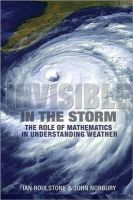 Roulstone, Ian, Norbury, John - Invisible in the Storm: The Role of Mathematics in Understanding Weather - 9780691152721 - V9780691152721
