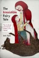 Zipes, Jack - The Irresistible Fairy Tale - 9780691153384 - KTG0021692