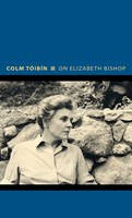 Colm Toibin - On Elizabeth Bishop - 9780691154114 - 9780691154114