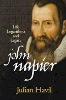 Havil, Julian - John Napier: Life, Logarithms, and Legacy - 9780691155708 - V9780691155708