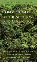 McKnight, Karl B, Rohrer, Joseph R., Ward, Kirsten McKnight, Perdrizet, Warren J. - Common Mosses of the Northeast and Appalachians (Princeton Field Guides) - 9780691156965 - V9780691156965