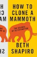 Shapiro, Beth - How to Clone a Mammoth: The Science of De-Extinction - 9780691157054 - V9780691157054