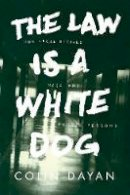 Dayan, Colin - The Law is a White Dog - 9780691157870 - V9780691157870