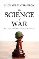 O'Hanlon, Michael E. - The Science of War: Defense Budgeting, Military Technology, Logistics, and Combat Outcomes - 9780691157993 - V9780691157993