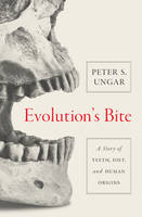 Ungar, Peter S. - Evolution's Bite: A Story of Teeth, Diet, and Human Origins - 9780691160535 - V9780691160535