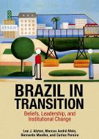 Alston, Lee J., Melo, Marcus André, Mueller, Bernardo, Pereira, Carlos - Brazil in Transition: Beliefs, Leadership, and Institutional Change (The Princeton Economic History of the Western World) - 9780691162911 - V9780691162911
