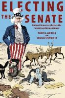 Schiller, Wendy J., Stewart III, Charles - Electing the Senate: Indirect Democracy before the Seventeenth Amendment (Princeton Studies in American Politics: Historical, International, and Comparative Perspectives) - 9780691163161 - V9780691163161