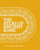 Carandini, Andrea - The Atlas of Ancient Rome: Biography and Portraits of the City - 9780691163475 - V9780691163475