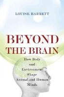 Barrett, Louise - Beyond the Brain: How Body and Environment Shape Animal and Human Minds - 9780691165561 - V9780691165561