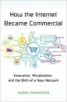 Greenstein, Shane - How the Internet Became Commercial: Innovation, Privatization, and the Birth of a New Network (The Kauffman Foundation Series on Innovation and Entrepreneurship) - 9780691167367 - V9780691167367