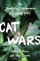 Marra, Peter P., Santella, Chris - Cat Wars: The Devastating Consequences of a Cuddly Killer - 9780691167411 - V9780691167411