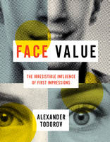 Todorov, Alexander - Face Value: The Irresistible Influence of First Impressions - 9780691167497 - V9780691167497