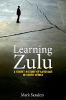 Sanders, Mark - Learning Zulu: A Secret History of Language in South Africa (Translation/Transnation) - 9780691167565 - V9780691167565