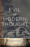 Neiman, Susan - Evil in Modern Thought: An Alternative History of Philosophy (Princeton Classics) - 9780691168500 - V9780691168500