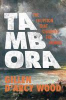 Wood, Gillen D'Arcy - Tambora: The Eruption That Changed the World - 9780691168623 - V9780691168623