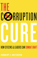 Rotberg, Robert I. - The Corruption Cure: How Citizens and Leaders Can Combat Graft - 9780691168906 - V9780691168906