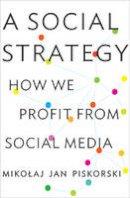 Piskorski, Mikolaj Jan - A Social Strategy: How We Profit from Social Media - 9780691169262 - V9780691169262