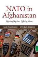 Auerswald, David P., Saideman, Stephen M. - NATO in Afghanistan: Fighting Together, Fighting Alone - 9780691170879 - V9780691170879